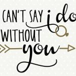 I Can T Say I Do Without You Free Template Il 340×270.1223817120   I Can T Say I Do Without You Free Printable